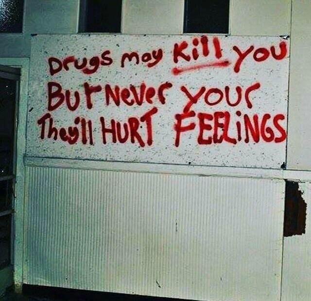 Наркотики могут убить, но они никогда не ранят твои чувства