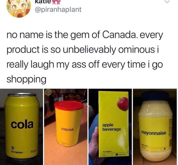 """""""No name"""" - это лучшее в Канаде. Каждый продукт выглядит настолько угрожающе, что я не могу сдержать смех каждый раз идя за продуктами."""