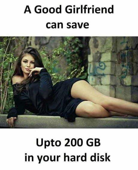 Хорошая девушка может сохранить до 200 гигов на вашем жестком диске.