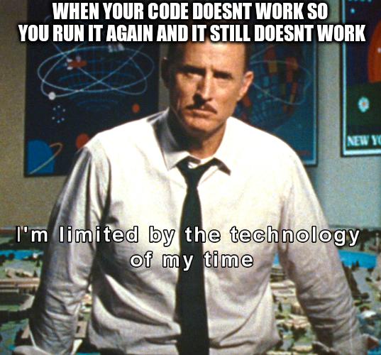 Когда твой код не работает, и ты пытаешься запустить его ещё раз, но он всё равно не работает Reddit, Честно украдено, Стырено но переведено, Программирование, Код, Железный человек