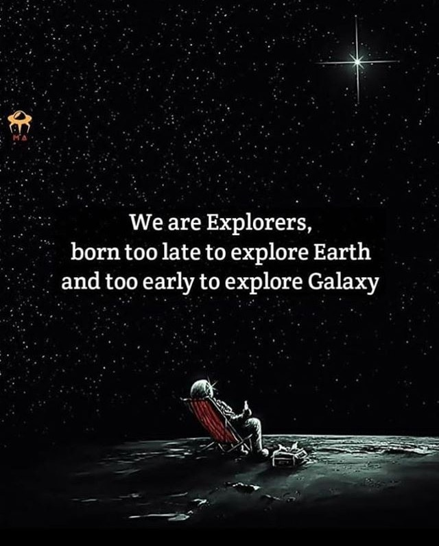 Мы - исследователи, рожденные слишком поздно, чтобы исследовать Землю, и слишком рано, чтобы исследовать Галактику.